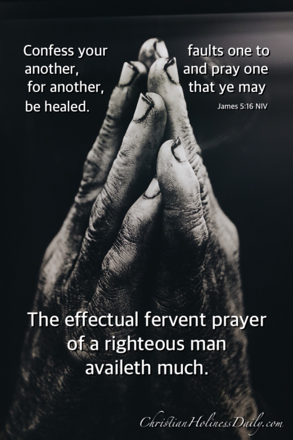 The prayers of the righteous avails much.